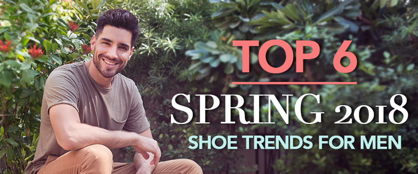 SPRING 2018 Shoe Trends for Men